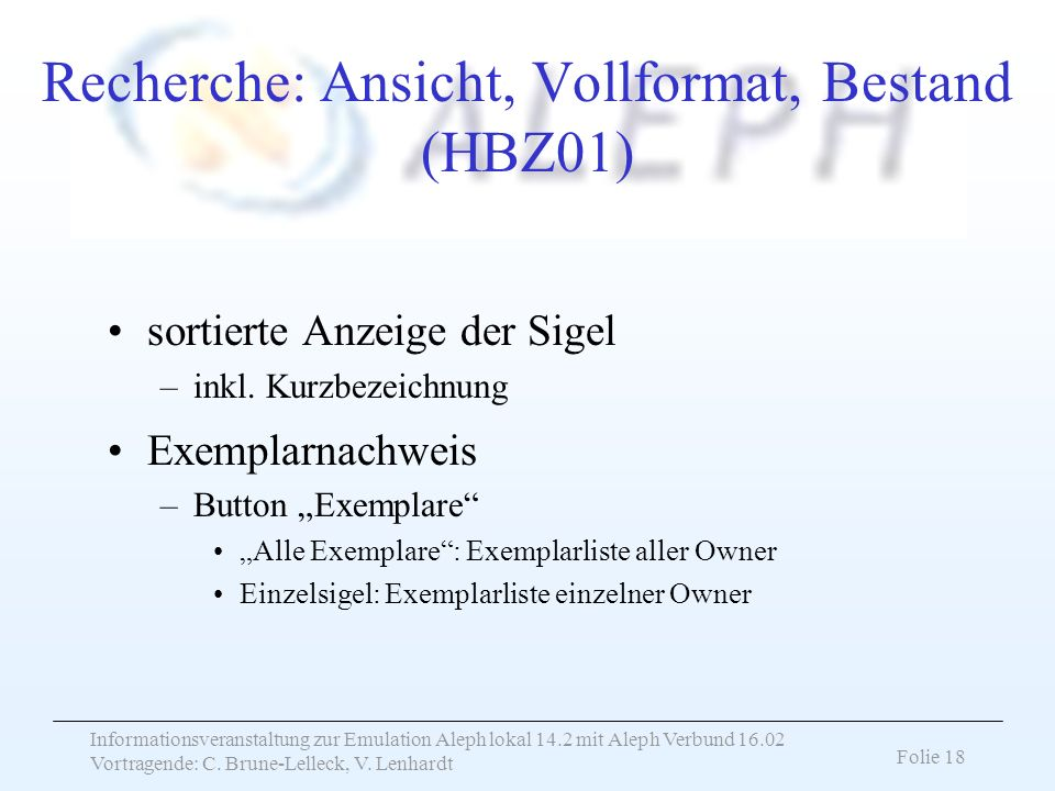 Informationsveranstaltung zur Emulation Aleph lokal 14.2 mit Aleph Verbund 16.02 Vortragende: C. Brune-Lelleck, V. Lenhardt Folie 18 Recherche: Ansich