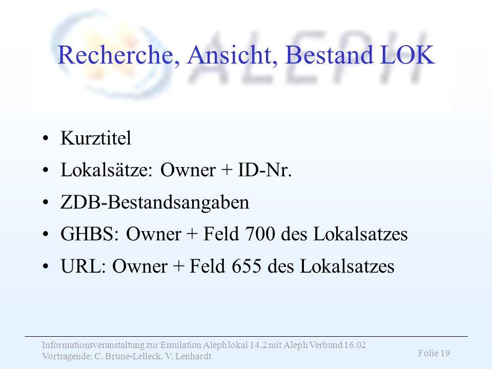 Informationsveranstaltung zur Emulation Aleph lokal 14.2 mit Aleph Verbund 16.02 Vortragende: C. Brune-Lelleck, V. Lenhardt Folie 19 Recherche, Ansich