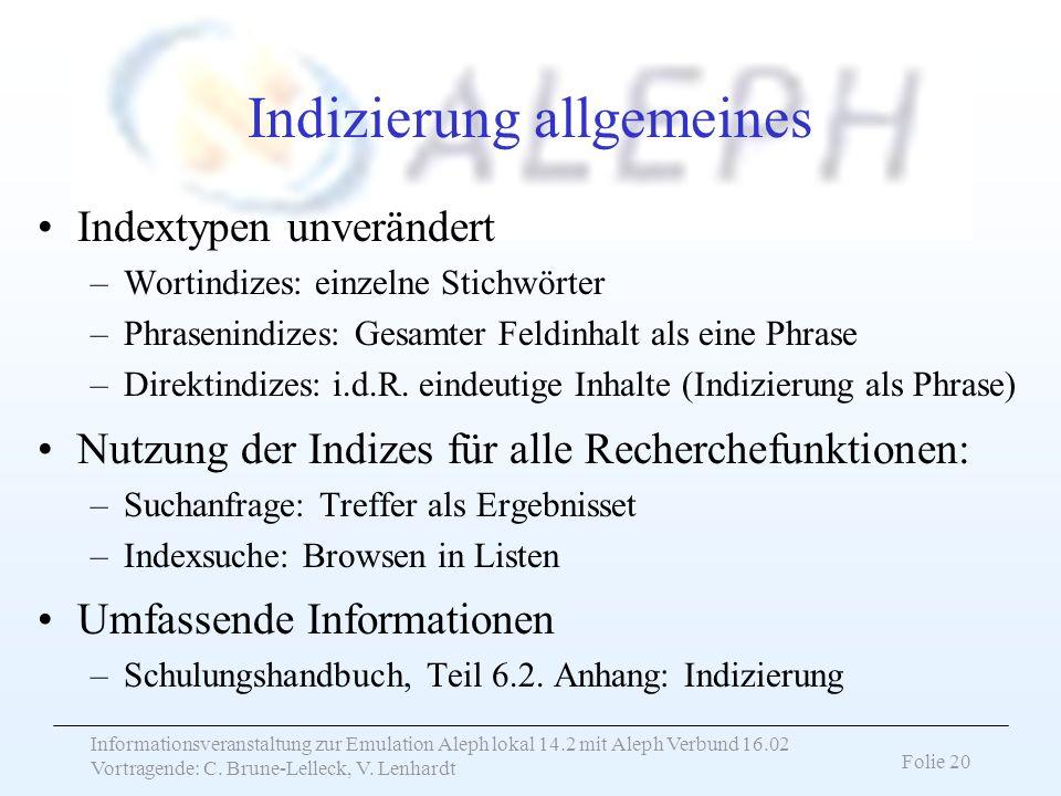 Informationsveranstaltung zur Emulation Aleph lokal 14.2 mit Aleph Verbund 16.02 Vortragende: C. Brune-Lelleck, V. Lenhardt Folie 20 Indizierung allge