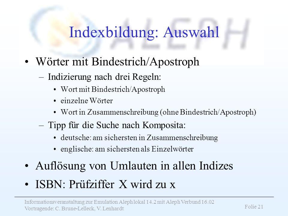 Informationsveranstaltung zur Emulation Aleph lokal 14.2 mit Aleph Verbund 16.02 Vortragende: C. Brune-Lelleck, V. Lenhardt Folie 21 Indexbildung: Aus
