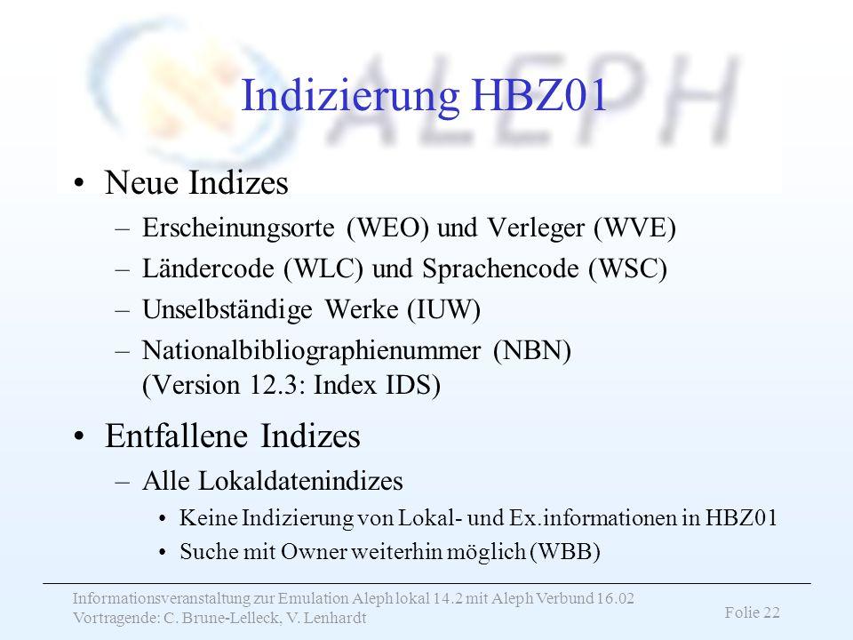 Informationsveranstaltung zur Emulation Aleph lokal 14.2 mit Aleph Verbund 16.02 Vortragende: C. Brune-Lelleck, V. Lenhardt Folie 22 Indizierung HBZ01