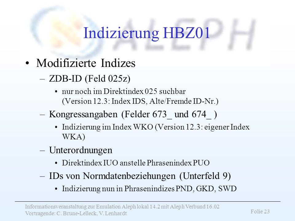 Informationsveranstaltung zur Emulation Aleph lokal 14.2 mit Aleph Verbund 16.02 Vortragende: C. Brune-Lelleck, V. Lenhardt Folie 23 Indizierung HBZ01
