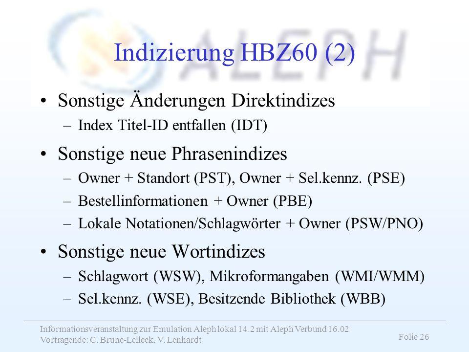 Informationsveranstaltung zur Emulation Aleph lokal 14.2 mit Aleph Verbund 16.02 Vortragende: C. Brune-Lelleck, V. Lenhardt Folie 26 Indizierung HBZ60