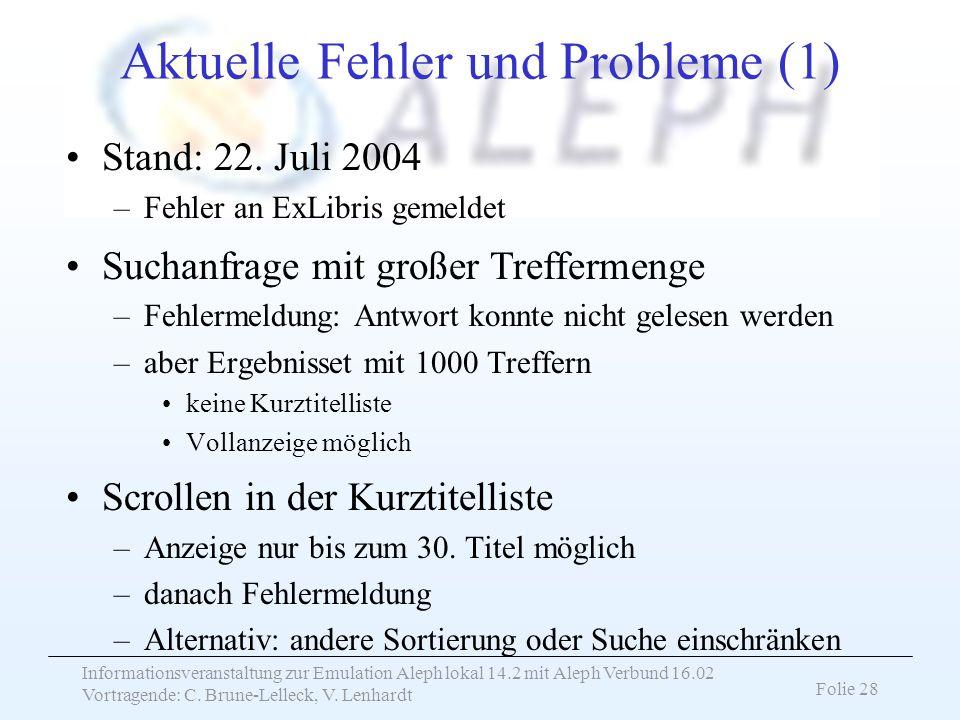 Informationsveranstaltung zur Emulation Aleph lokal 14.2 mit Aleph Verbund 16.02 Vortragende: C. Brune-Lelleck, V. Lenhardt Folie 28 Aktuelle Fehler u