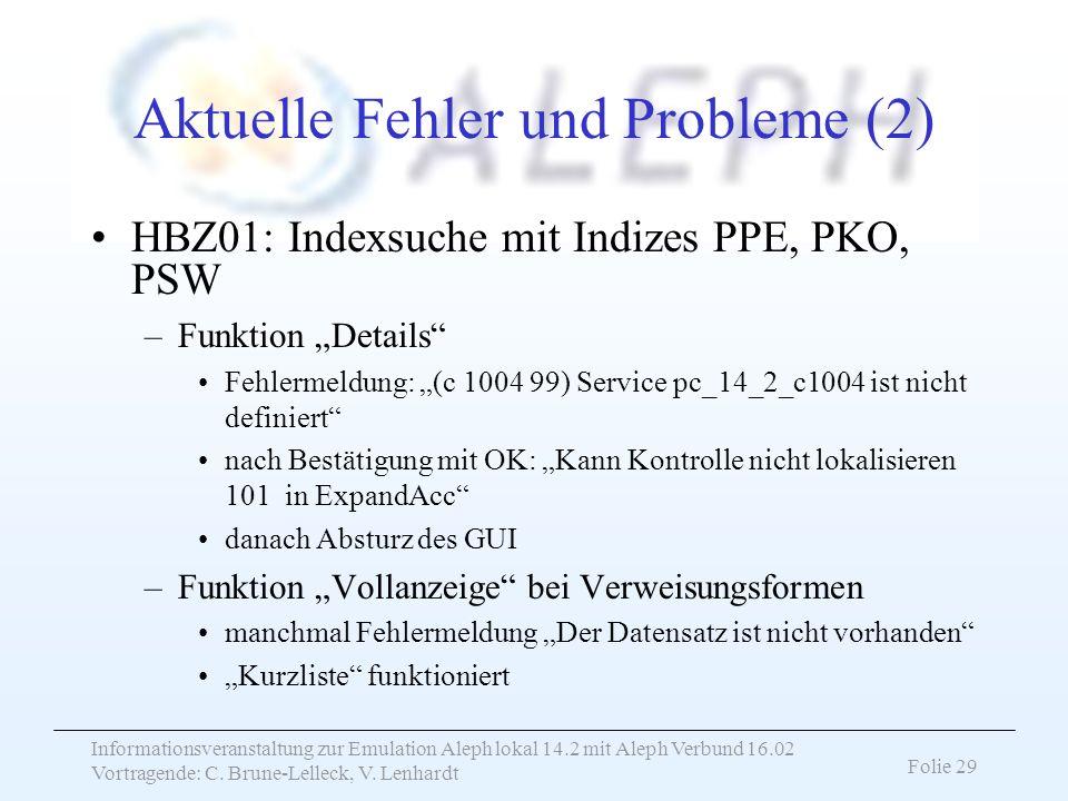 Informationsveranstaltung zur Emulation Aleph lokal 14.2 mit Aleph Verbund 16.02 Vortragende: C. Brune-Lelleck, V. Lenhardt Folie 29 Aktuelle Fehler u