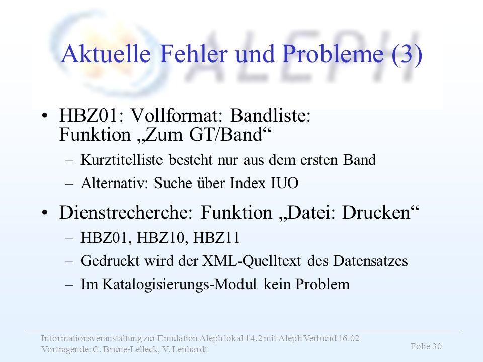 Informationsveranstaltung zur Emulation Aleph lokal 14.2 mit Aleph Verbund 16.02 Vortragende: C. Brune-Lelleck, V. Lenhardt Folie 30 Aktuelle Fehler u