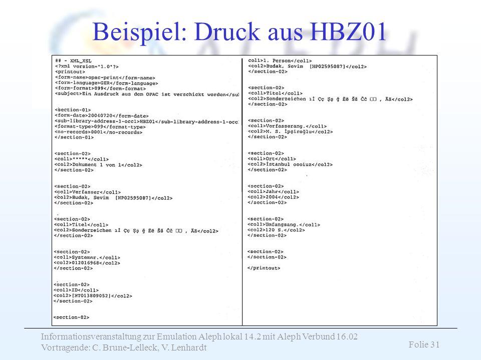 Informationsveranstaltung zur Emulation Aleph lokal 14.2 mit Aleph Verbund 16.02 Vortragende: C. Brune-Lelleck, V. Lenhardt Folie 31 Beispiel: Druck a