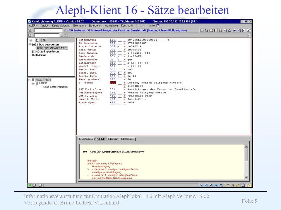 Informationsveranstaltung zur Emulation Aleph lokal 14.2 mit Aleph Verbund 16.02 Vortragende: C. Brune-Lelleck, V. Lenhardt Folie 5 Aleph-Klient 16 -