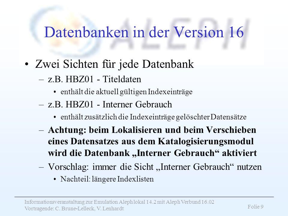Informationsveranstaltung zur Emulation Aleph lokal 14.2 mit Aleph Verbund 16.02 Vortragende: C. Brune-Lelleck, V. Lenhardt Folie 9 Datenbanken in der