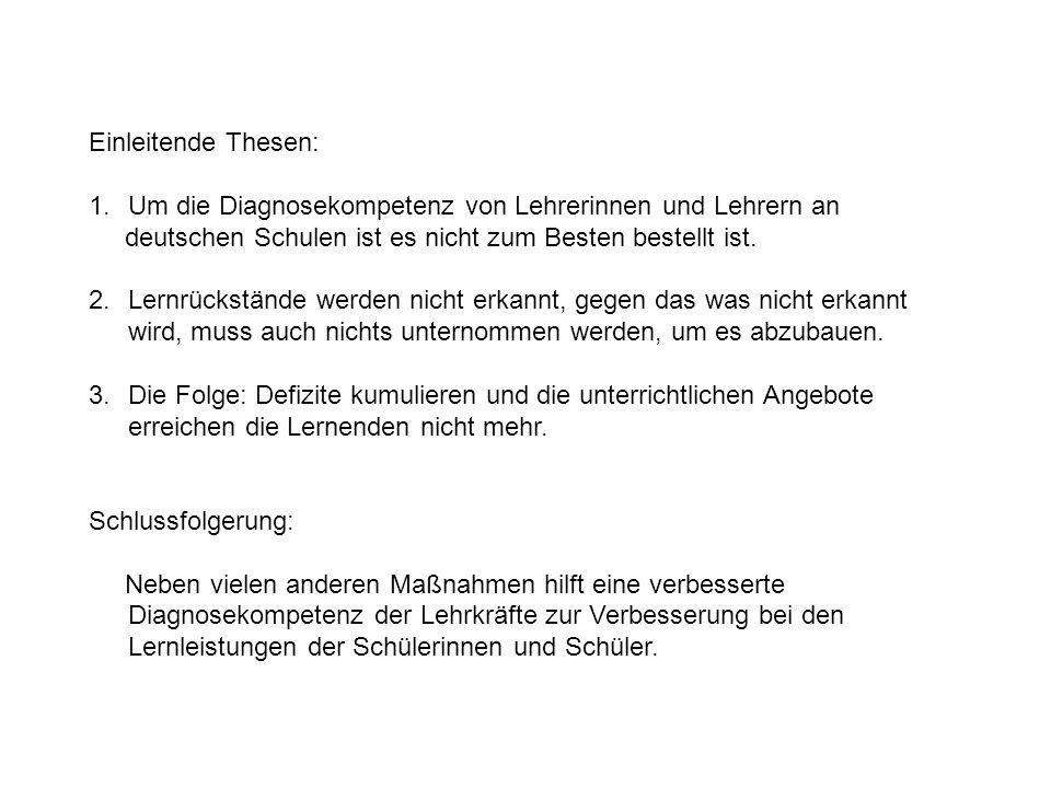 Einleitende Thesen: 1.Um die Diagnosekompetenz von Lehrerinnen und Lehrern an deutschen Schulen ist es nicht zum Besten bestellt ist. 2.Lernrückstände