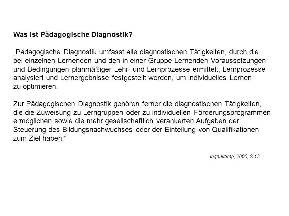Was ist Pädagogische Diagnostik? Pädagogische Diagnostik umfasst alle diagnostischen Tätigkeiten, durch die bei einzelnen Lernenden und den in einer G