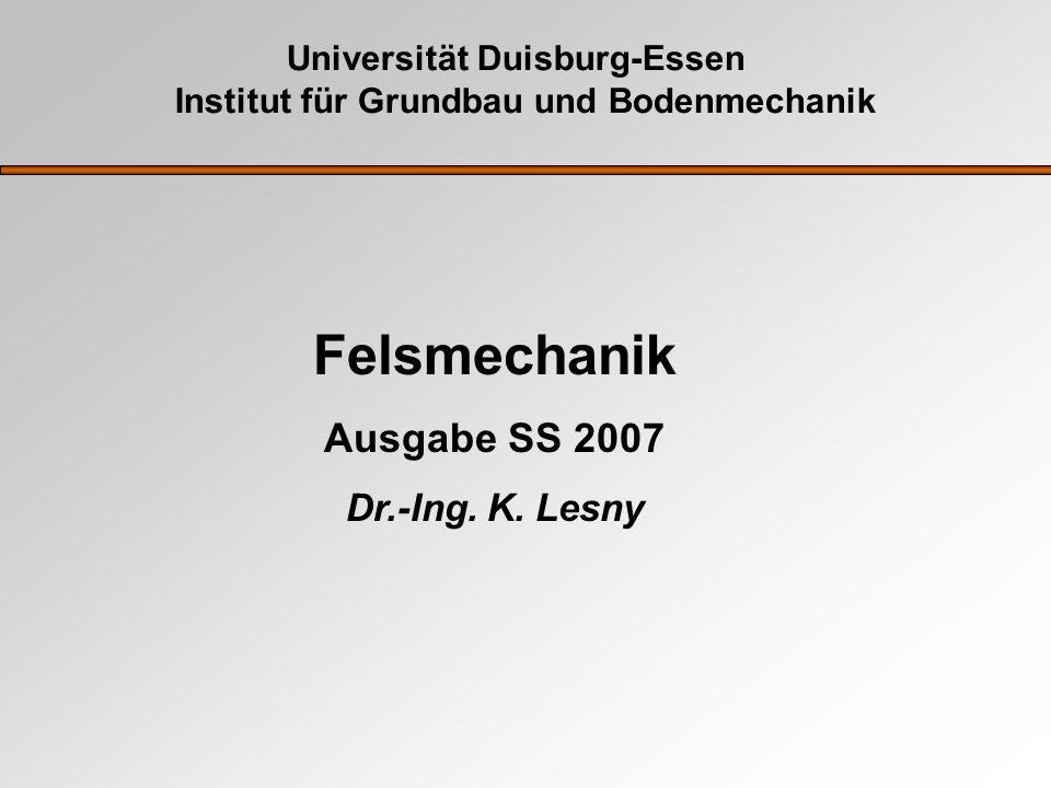 Universität Duisburg-Essen Institut für Grundbau und Bodenmechanik Felsmechanik Ausgabe SS 2007 Dr.-Ing. K. Lesny