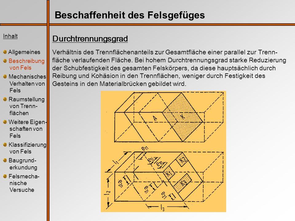 Durchtrennungsgrad Inhalt Allgemeines Beschreibung von Fels Mechanisches Verhalten von Fels Raumstellung von Trenn- flächen Weitere Eigen- schaften vo