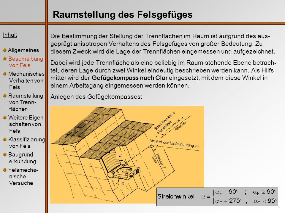 Raumstellung des Felsgefüges Die Bestimmung der Stellung der Trennflächen im Raum ist aufgrund des aus- geprägt anisotropen Verhaltens des Felsgefüges