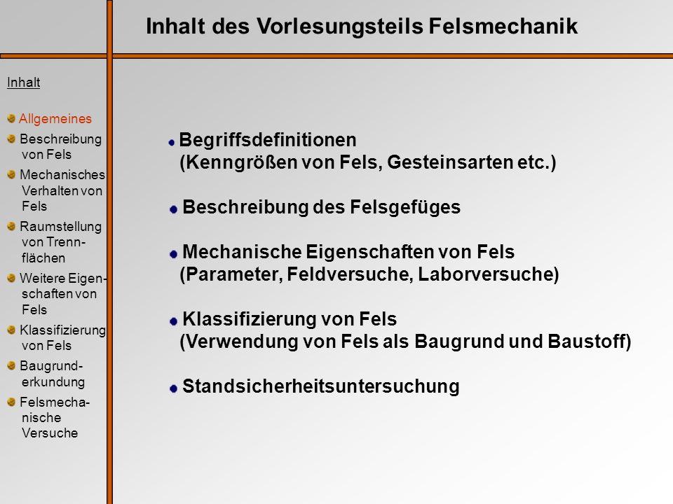 Inhalt des Vorlesungsteils Felsmechanik Begriffsdefinitionen (Kenngrößen von Fels, Gesteinsarten etc.) Beschreibung des Felsgefüges Mechanische Eigens