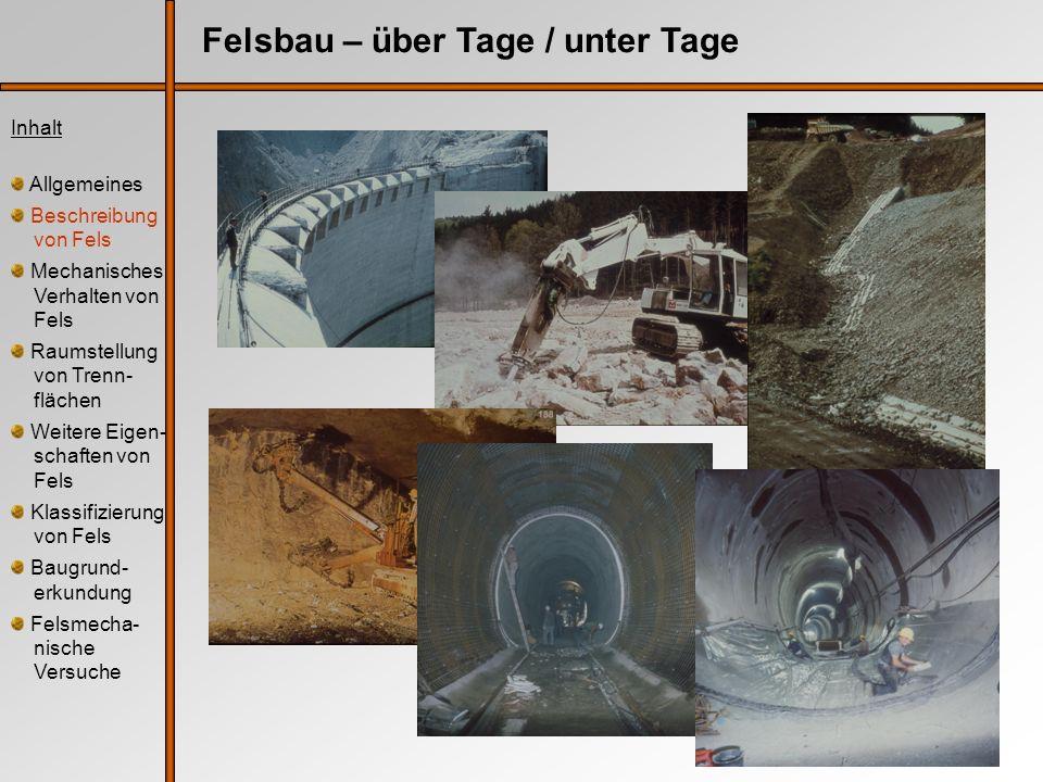 Felsbau – über Tage / unter Tage Inhalt Allgemeines Beschreibung von Fels Mechanisches Verhalten von Fels Raumstellung von Trenn- flächen Weitere Eige