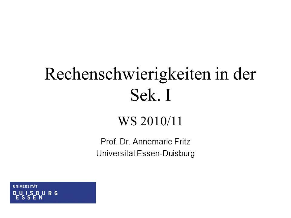 Prof. Dr. Annemarie Fritz Universität Essen-Duisburg Rechenschwierigkeiten in der Sek. I WS 2010/11