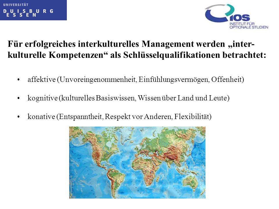 Für erfolgreiches interkulturelles Management werden inter- kulturelle Kompetenzen als Schlüsselqualifikationen betrachtet: affektive (Unvoreingenomme