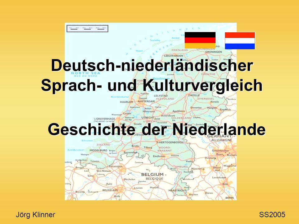 Deutsch-niederländischer Sprach- und Kulturvergleich Geschichte der Niederlande Jörg Klinner SS2005