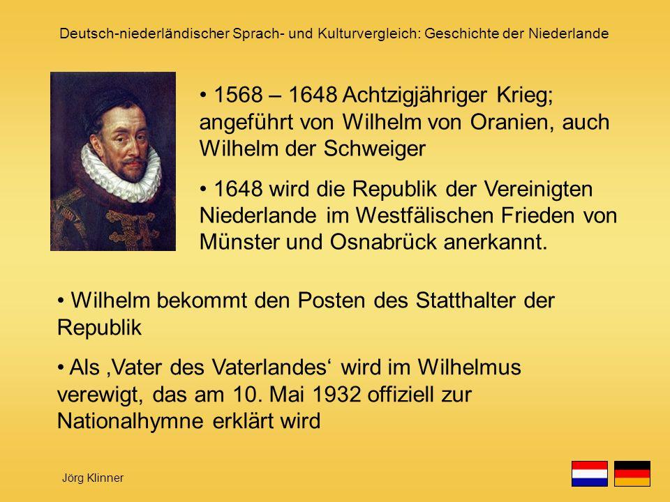 Deutsch-niederländischer Sprach- und Kulturvergleich: Geschichte der Niederlande Jörg Klinner 1568 – 1648 Achtzigjähriger Krieg; angeführt von Wilhelm