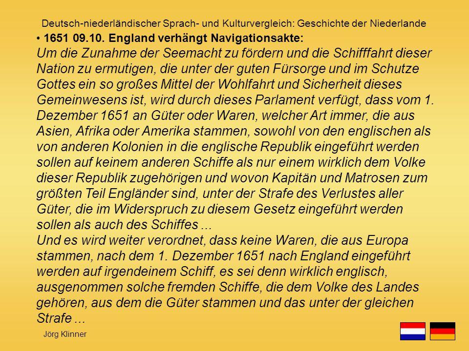 Deutsch-niederländischer Sprach- und Kulturvergleich: Geschichte der Niederlande Jörg Klinner 1651 09.10. England verhängt Navigationsakte: Um die Zun