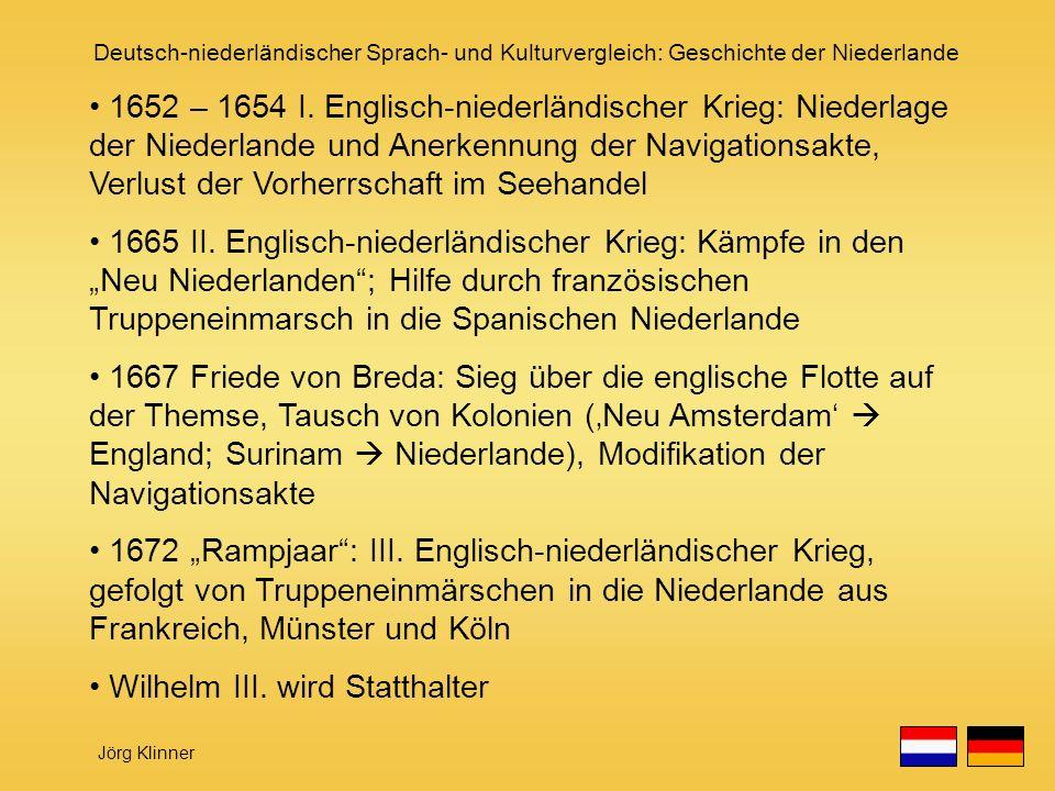 Deutsch-niederländischer Sprach- und Kulturvergleich: Geschichte der Niederlande Jörg Klinner 1652 – 1654 I. Englisch-niederländischer Krieg: Niederla