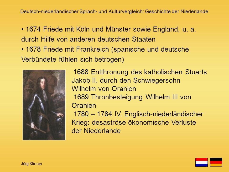 Deutsch-niederländischer Sprach- und Kulturvergleich: Geschichte der Niederlande Jörg Klinner 1674 Friede mit Köln und Münster sowie England, u. a. du