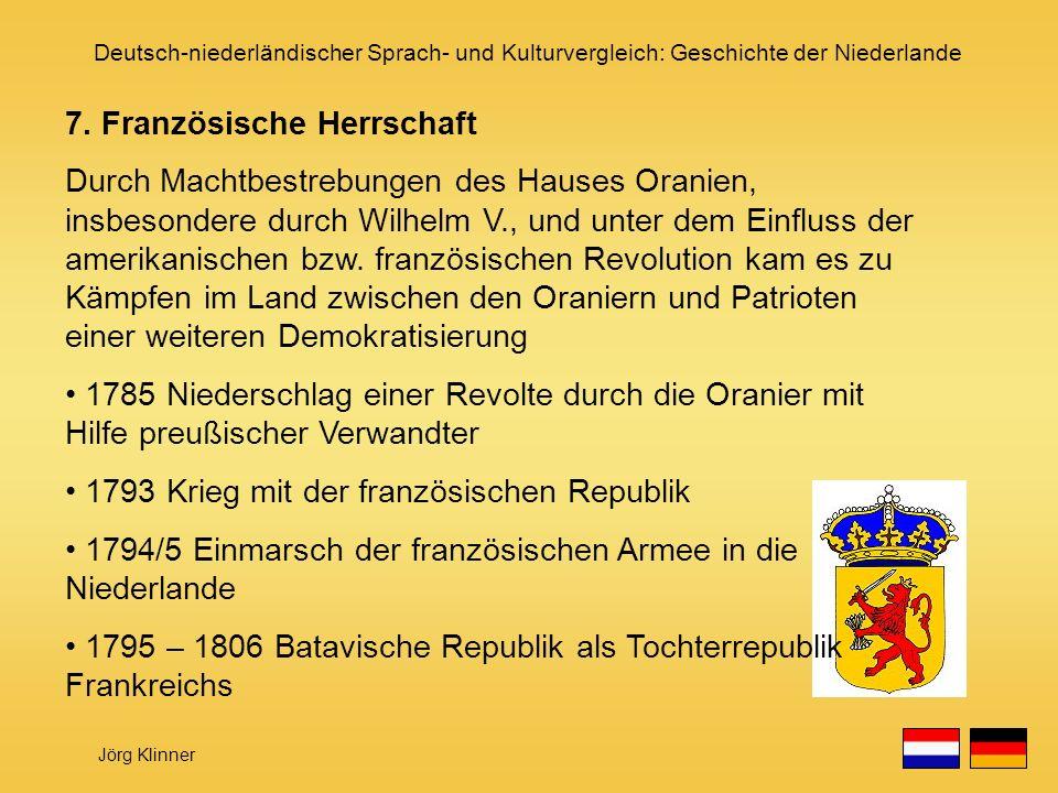 Deutsch-niederländischer Sprach- und Kulturvergleich: Geschichte der Niederlande Jörg Klinner 7. Französische Herrschaft Durch Machtbestrebungen des H