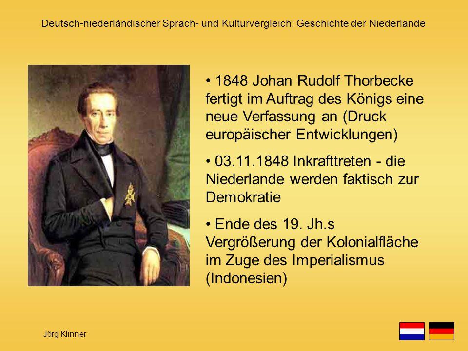 Deutsch-niederländischer Sprach- und Kulturvergleich: Geschichte der Niederlande Jörg Klinner 1848 Johan Rudolf Thorbecke fertigt im Auftrag des König
