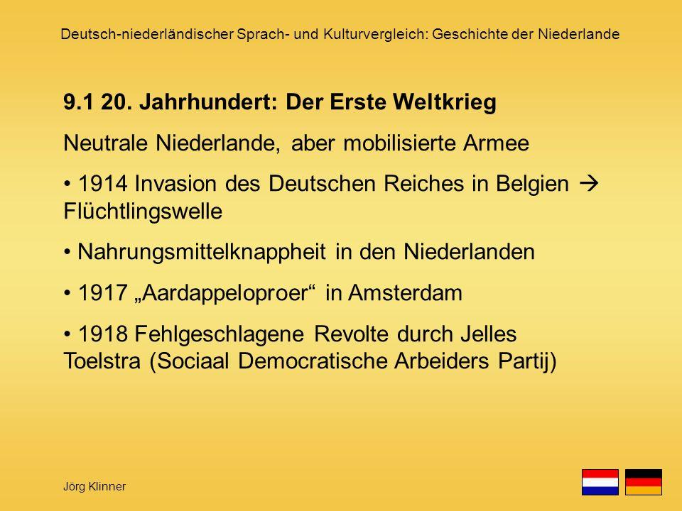 Deutsch-niederländischer Sprach- und Kulturvergleich: Geschichte der Niederlande Jörg Klinner 9.1 20. Jahrhundert: Der Erste Weltkrieg Neutrale Nieder