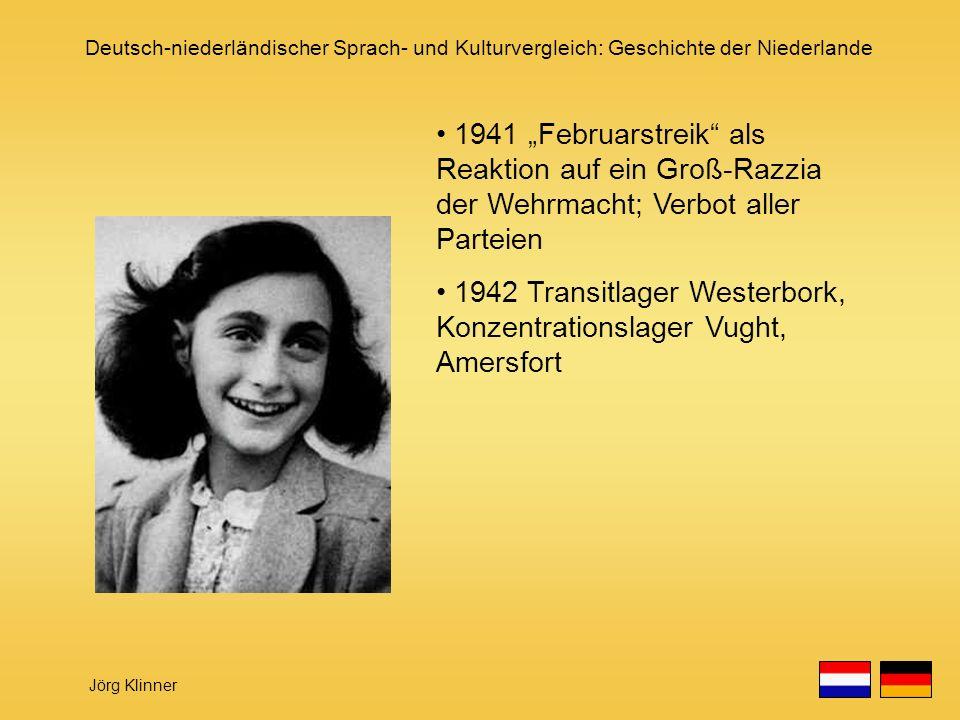 Deutsch-niederländischer Sprach- und Kulturvergleich: Geschichte der Niederlande Jörg Klinner 1941 Februarstreik als Reaktion auf ein Groß-Razzia der