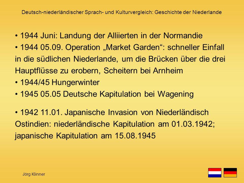 Deutsch-niederländischer Sprach- und Kulturvergleich: Geschichte der Niederlande Jörg Klinner 1944 Juni: Landung der Alliierten in der Normandie 1944