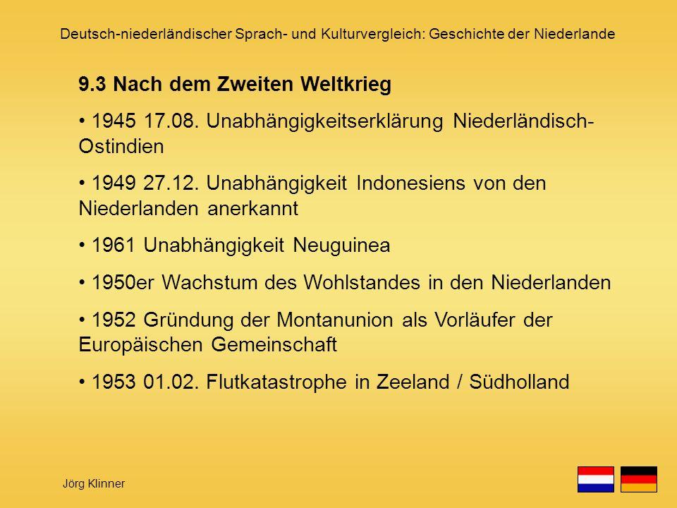 Deutsch-niederländischer Sprach- und Kulturvergleich: Geschichte der Niederlande Jörg Klinner 9.3 Nach dem Zweiten Weltkrieg 1945 17.08. Unabhängigkei