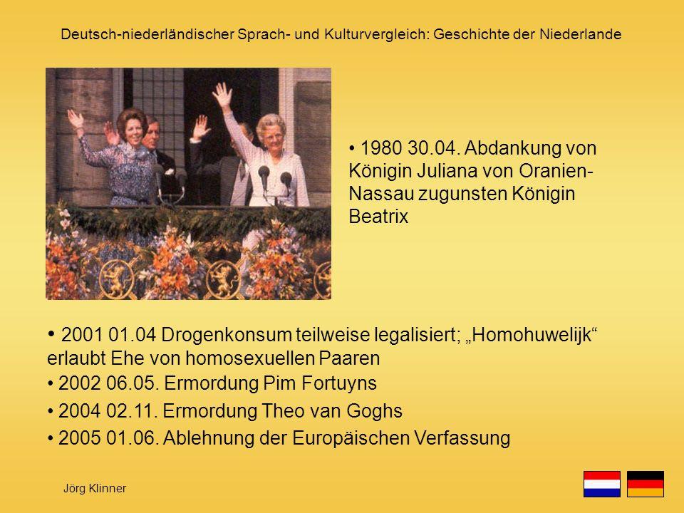 Deutsch-niederländischer Sprach- und Kulturvergleich: Geschichte der Niederlande Jörg Klinner 2001 01.04 Drogenkonsum teilweise legalisiert; Homohuwel