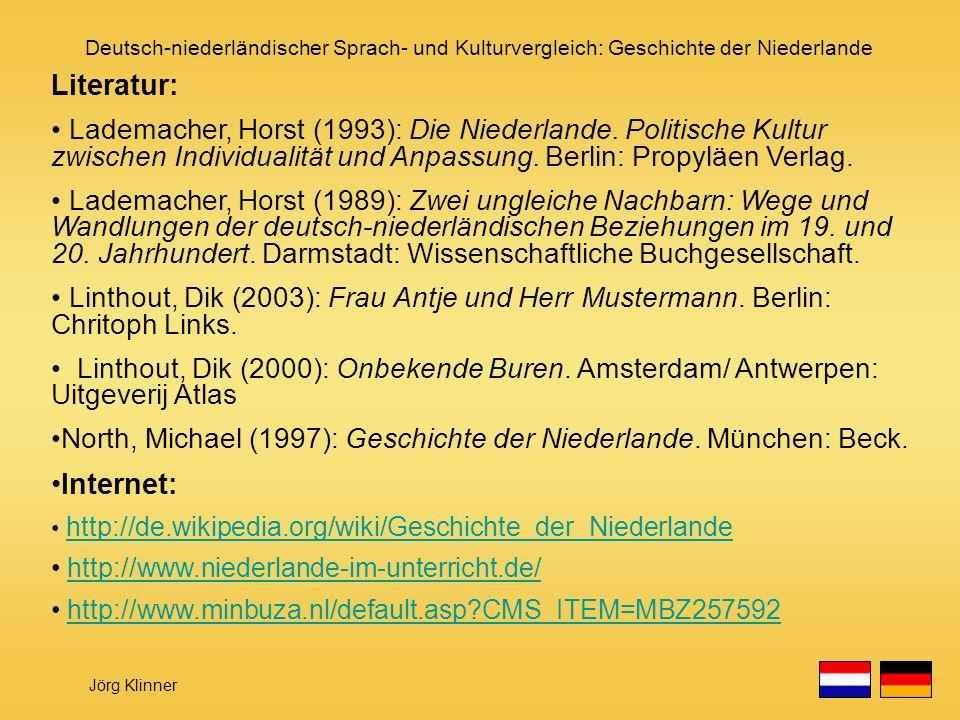 Deutsch-niederländischer Sprach- und Kulturvergleich: Geschichte der Niederlande Jörg Klinner Literatur: Lademacher, Horst (1993): Die Niederlande. Po