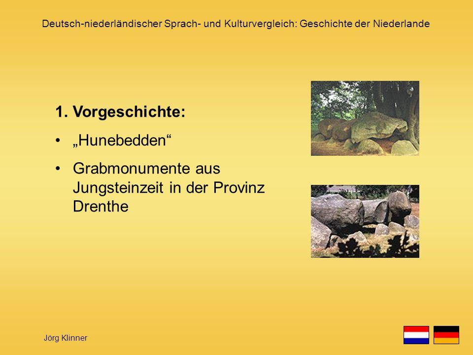 Deutsch-niederländischer Sprach- und Kulturvergleich: Geschichte der Niederlande Jörg Klinner 1.Vorgeschichte: Hunebedden Grabmonumente aus Jungsteinz