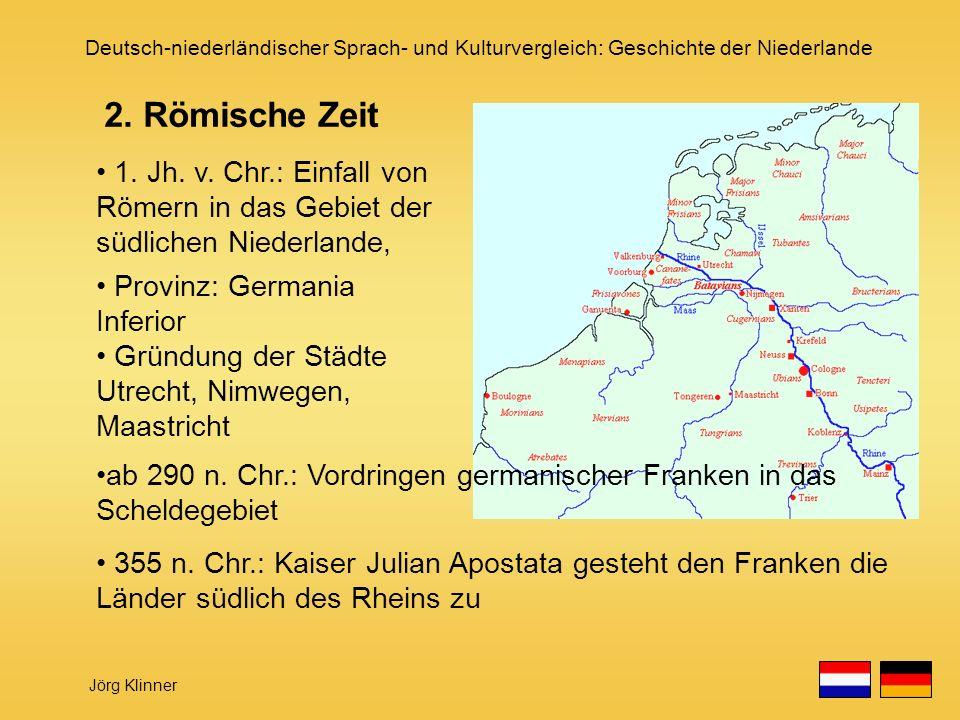 Deutsch-niederländischer Sprach- und Kulturvergleich: Geschichte der Niederlande Jörg Klinner ab 290 n. Chr.: Vordringen germanischer Franken in das S