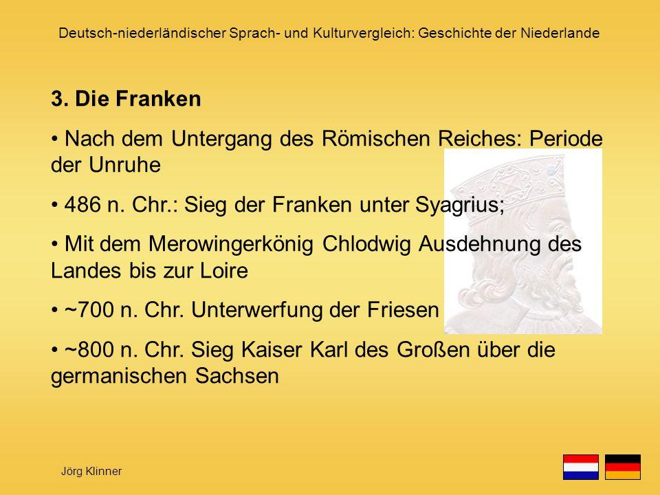 Deutsch-niederländischer Sprach- und Kulturvergleich: Geschichte der Niederlande Jörg Klinner 3. Die Franken Nach dem Untergang des Römischen Reiches: