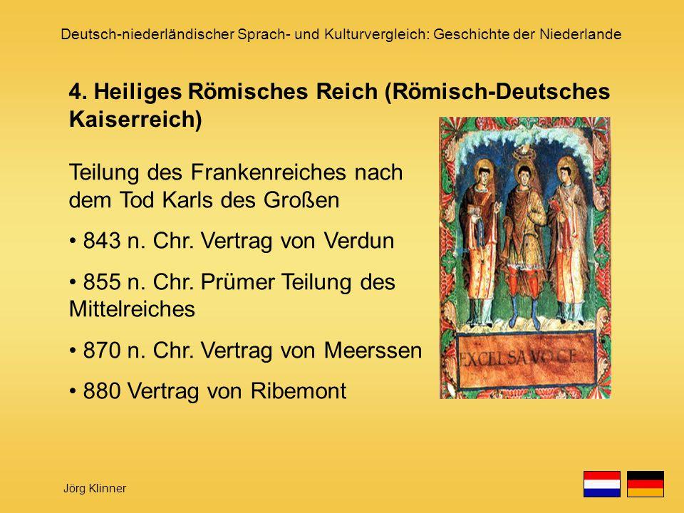 Deutsch-niederländischer Sprach- und Kulturvergleich: Geschichte der Niederlande Jörg Klinner Teilung des Frankenreiches nach dem Tod Karls des Großen