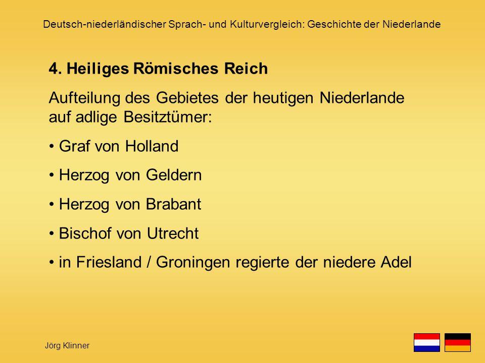 Deutsch-niederländischer Sprach- und Kulturvergleich: Geschichte der Niederlande Jörg Klinner 4. Heiliges Römisches Reich Aufteilung des Gebietes der
