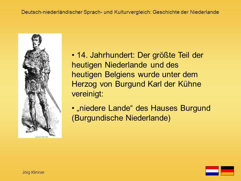 Deutsch-niederländischer Sprach- und Kulturvergleich: Geschichte der Niederlande Jörg Klinner 14. Jahrhundert: Der größte Teil der heutigen Niederland