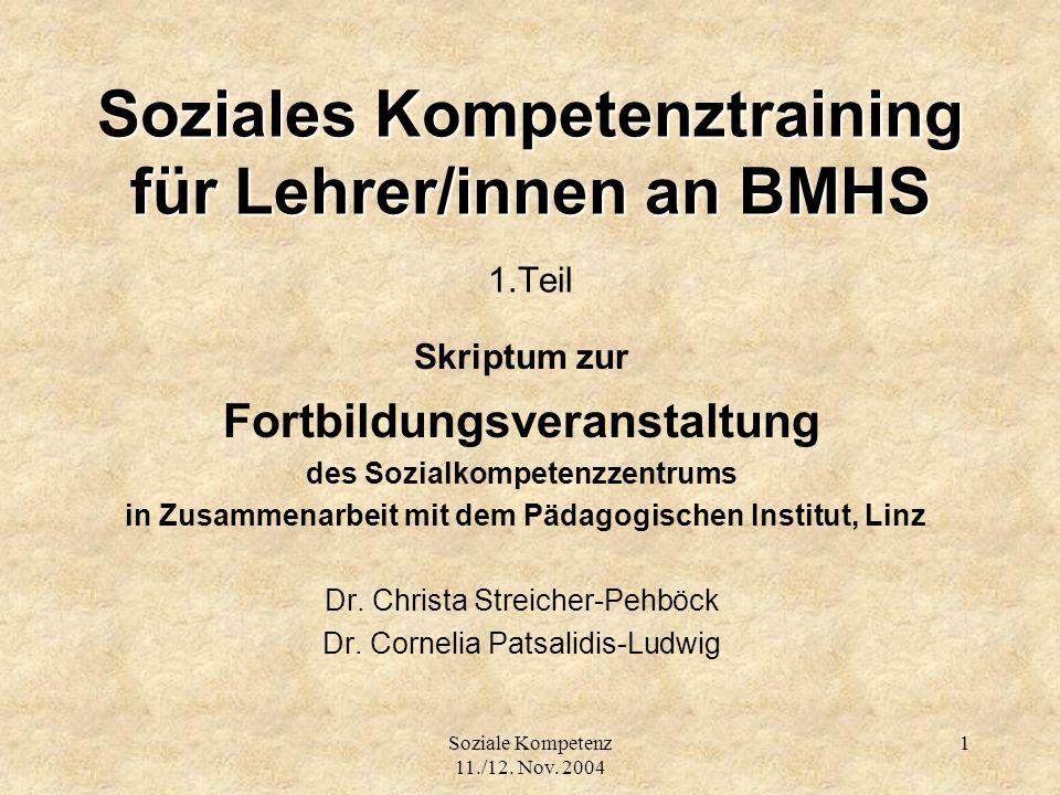 Soziale Kompetenz 11./12. Nov. 2004 1 Soziales Kompetenztraining für Lehrer/innen an BMHS Soziales Kompetenztraining für Lehrer/innen an BMHS 1.Teil S