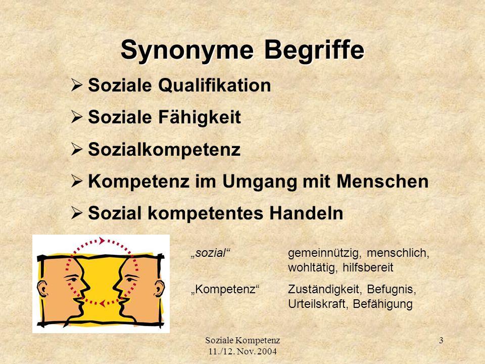 Soziale Kompetenz 11./12. Nov. 2004 3 Synonyme Begriffe Soziale Qualifikation Soziale Fähigkeit Sozialkompetenz Kompetenz im Umgang mit Menschen Sozia