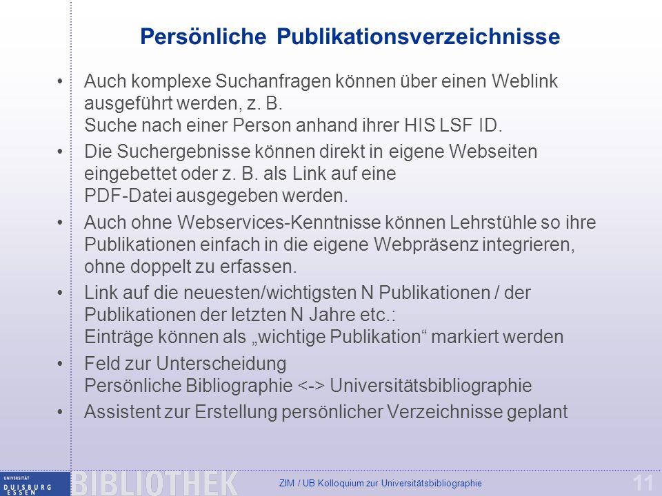 ZIM / UB Kolloquium zur Universitätsbibliographie 11 Persönliche Publikationsverzeichnisse Auch komplexe Suchanfragen können über einen Weblink ausgef