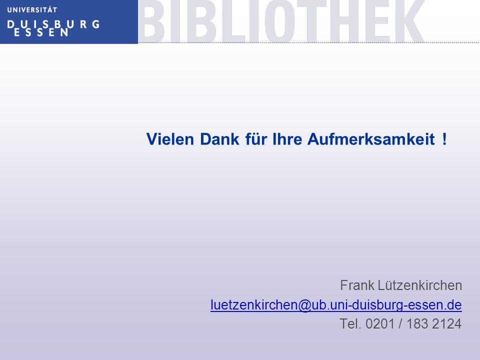 Vielen Dank für Ihre Aufmerksamkeit ! Frank Lützenkirchen luetzenkirchen@ub.uni-duisburg-essen.de Tel. 0201 / 183 2124