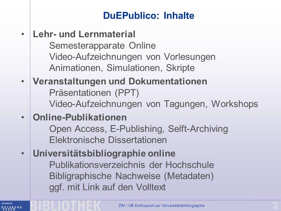 ZIM / UB Kolloquium zur Universitätsbibliographie 2 DuEPublico: Inhalte Lehr- und Lernmaterial Semesterapparate Online Video-Aufzeichnungen von Vorles