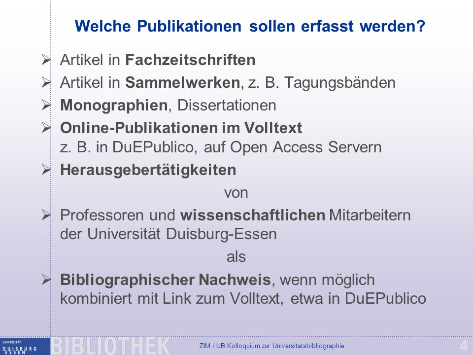ZIM / UB Kolloquium zur Universitätsbibliographie 4 Welche Publikationen sollen erfasst werden? Artikel in Fachzeitschriften Artikel in Sammelwerken,