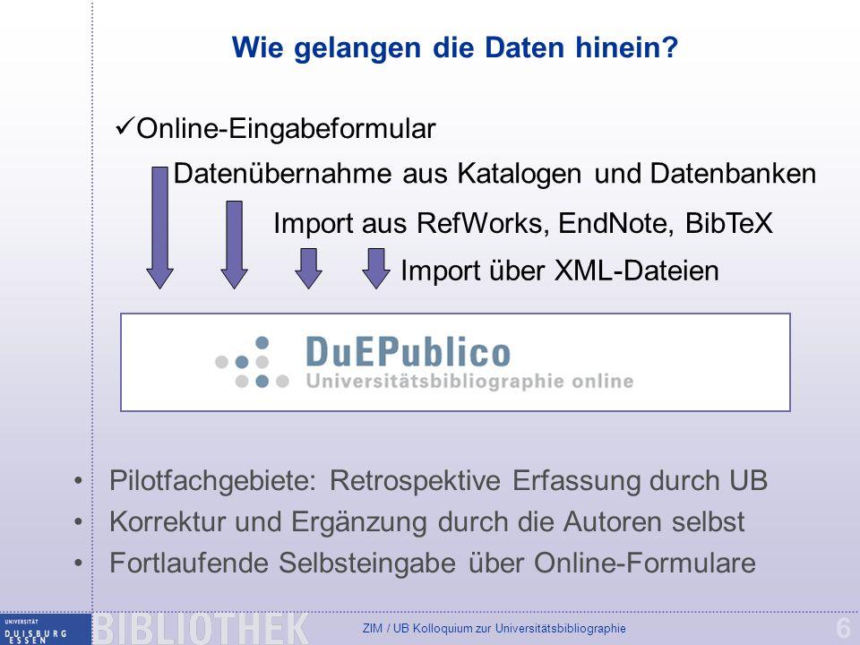 ZIM / UB Kolloquium zur Universitätsbibliographie 6 Wie gelangen die Daten hinein? Online-Eingabeformular Datenübernahme aus Katalogen und Datenbanken