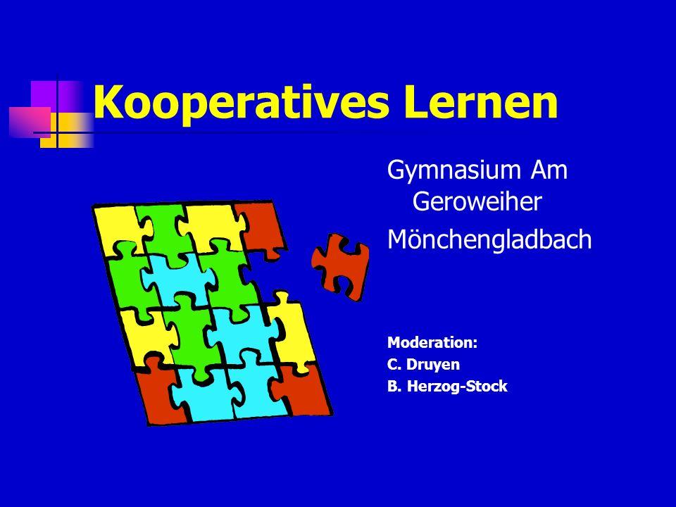 Kooperatives Lernen Gymnasium Am Geroweiher Mönchengladbach Moderation: C. Druyen B. Herzog-Stock