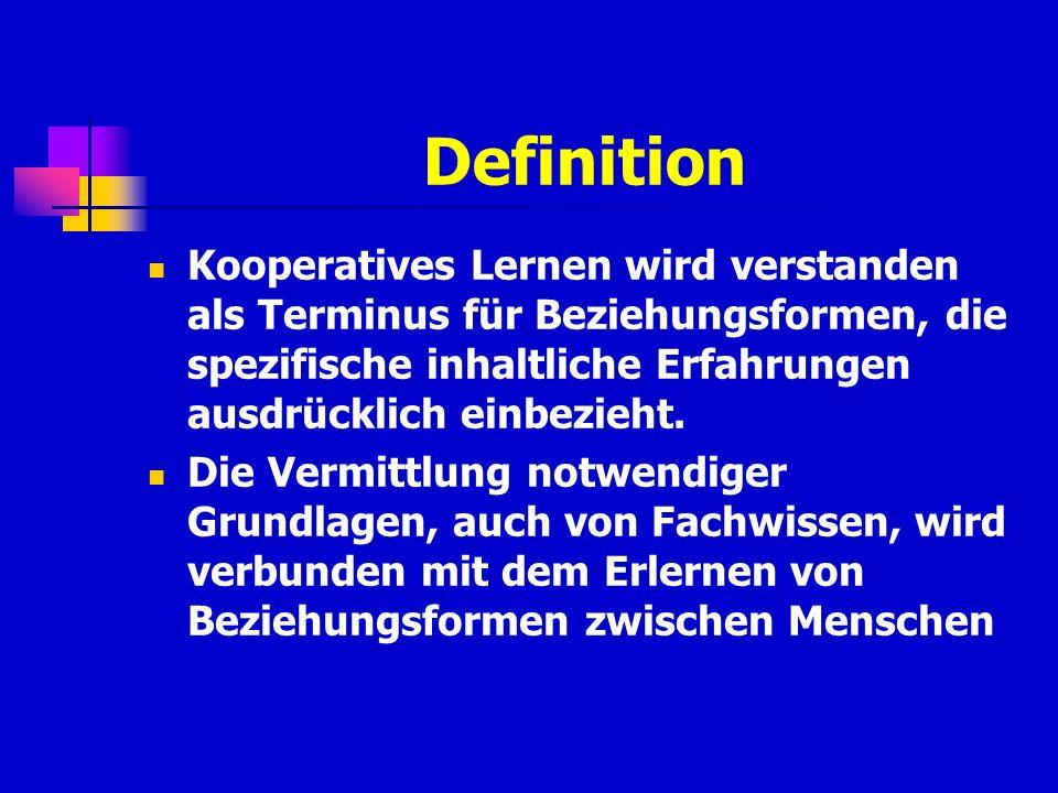 Definition Kooperatives Lernen wird verstanden als Terminus für Beziehungsformen, die spezifische inhaltliche Erfahrungen ausdrücklich einbezieht. Die